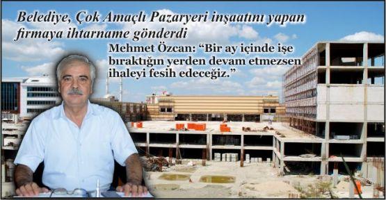 Belediye, Çok Amaçlı Pazaryeri inşaatını yapan firmaya ihtarname gönderdi