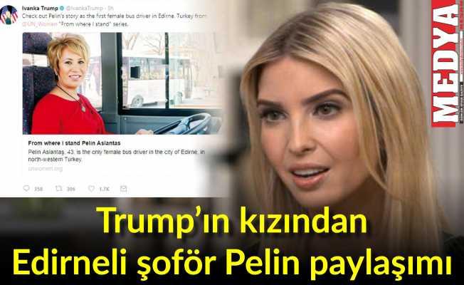 Trump'ın kızından Edirneli şoför Pelin paylaşımı