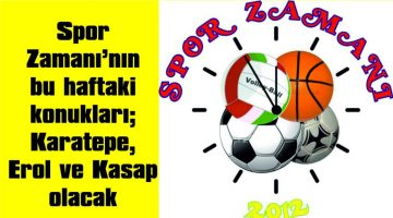 Spor Zamanı'nın Bu Haftaki Konukları Taner Karatepe, Ahmet Erol ve Kıvanç Kasap Olacak