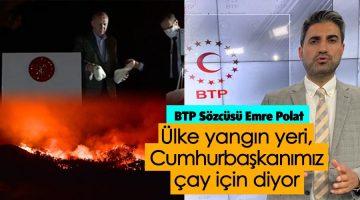 """""""Ülke yangın yeri Cumhurbaşkanımız 'Çay için' diyor!"""
