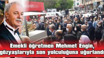 Mehmet Engin Toprağa Verildi