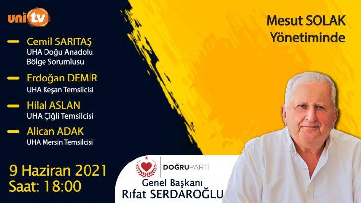 Doğru Parti Genel Başkanı Rıfat Serdaroğlu UNİ TV'nin canlı yayın konuğu olacak
