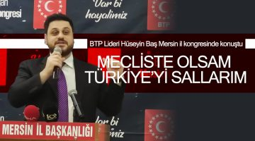 """Hüseyin Baş """"Mecliste olsam Türkiye'yi sallarım"""""""