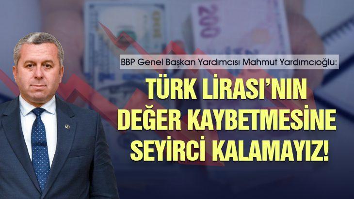 Yardımcıoğlu: Türk Lirası'nın değer kaybetmesine seyirci kalamayız