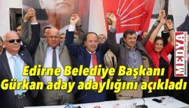 Edirne Belediye Başkanı Gürkan aday adaylığını açıkladı
