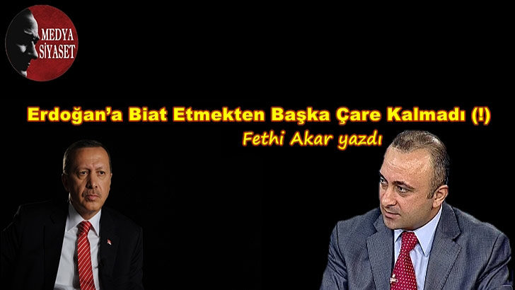 Erdoğan'a Biat Etmekten Başka Çare Kalmadı (!)