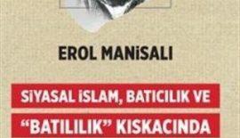 "PROF. DR. EROL MANİSALI""SİYASAL İSLAM, BATICILIK VE 'BATILILIK' KISKACINDA TÜRKİYE"""