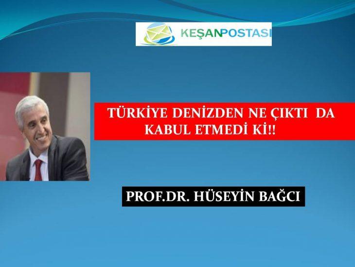 TÜRKİYE DENİZDEN NE ÇIKTI DA KABUL ETMEDİ Kİ!!