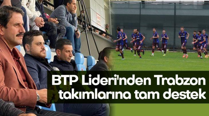 BTP Lideri'nden Trabzon takımlarına tam destek