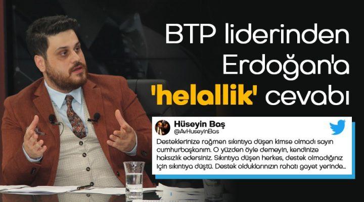 BTP liderinden Cumhurbaşkanı Erdoğan'a 'helallik' cevabı