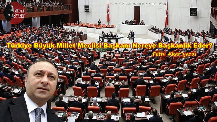 Türkiye Büyük Millet Meclisi Başkanı Nereye Başkanlık Eder?